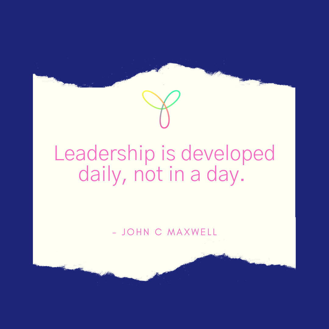 Leadership is developed daily, not in a day